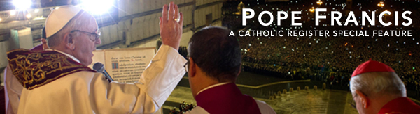 A Catholic Register Special Feature - Pope Francis
