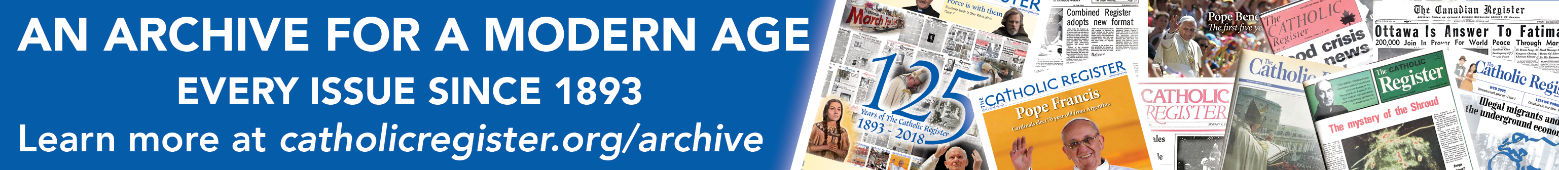 An archive for the modern age. Every issue since 1893. Learn more at catholicregister.org/archive