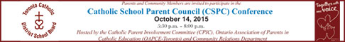 TCDSB invites parents and community members to participate in the Catholic School Parent Council Conference on October 14, 2015.
