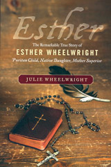 Esther: The Remarkable True Story of Esther Wheelwright, Puritan Child, Native Daughter, Mother Superior by Julie Wheelwright (HarperCollins, 342 pages, hardcover, $32.99).