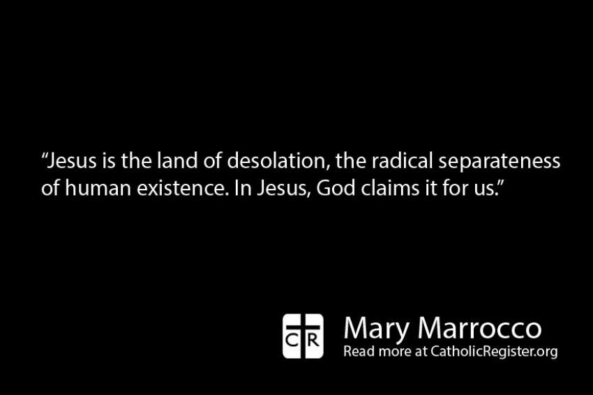 Jesus chooses to be in the land of desolation, writes Mary Marrocco.
