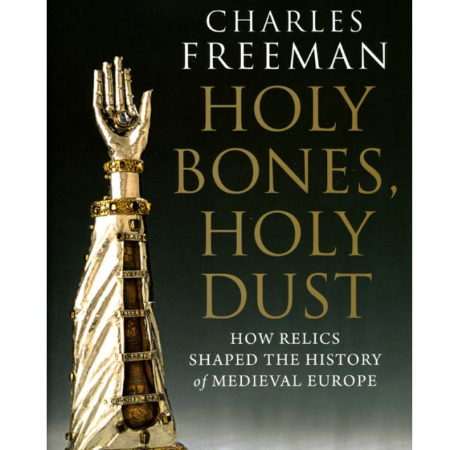 Holy Bones, Holy Dust: How relics shaped the history of Medieval Europe by Charles Freeman (Yale University Press,  306 pages, hardcover, $36)