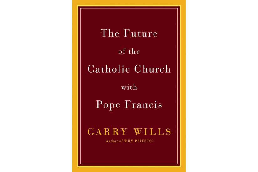 "This is the cover of ""The Future of the Catholic Church With Pope Francis"" by Garry Wills."