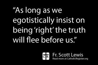 Fr. Scott Lewis talks about keeping an open mind about truth and God's wisdom will prevail