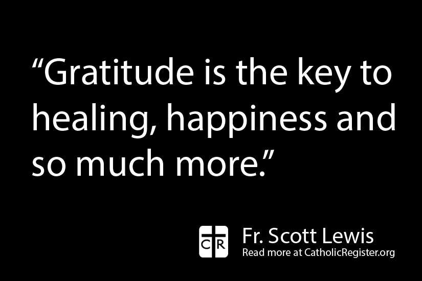 Fr. Scott Lewis writes that God's mercy knows no bounds and that gratitude is the key to happiness and heaing.