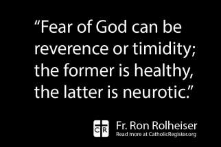The fear of God is a healthy fear, writes Fr. Ron Rolheiser.