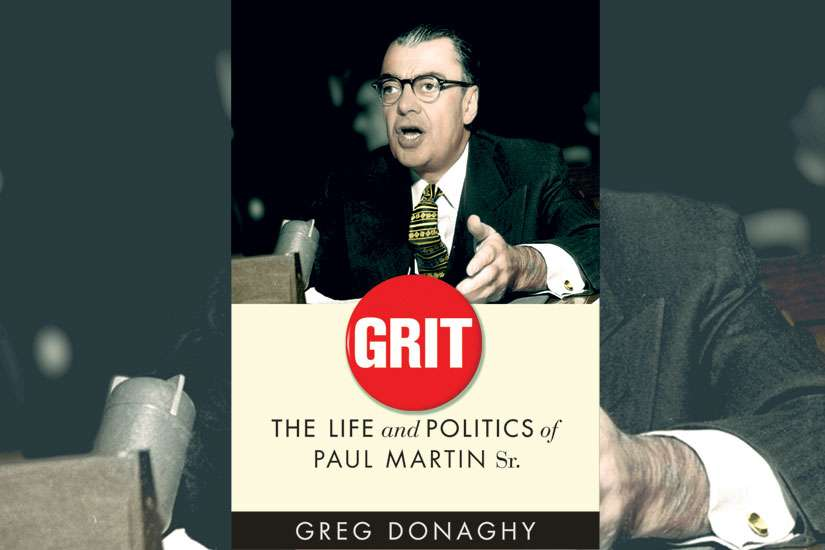 Grit: The Life and Politics of Paul Martin Sr. by Greg Donaghy (UBC Press, 456 pp., $39.95).