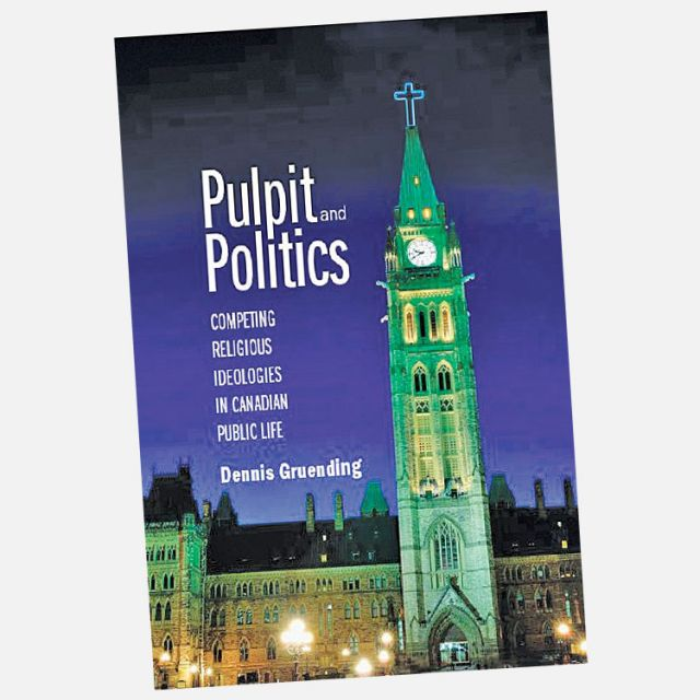 Pulpit and Politics: Competing Religious Ideologies in Canadian Public Life by Dennis Gruending (Kingsley Publishing, 237 pages, softcover, $23).