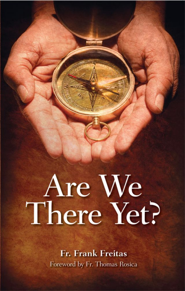 Are We There Yet? by Fr. Frank Freitas