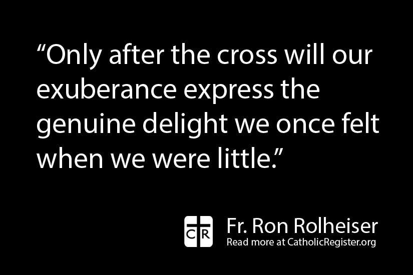 Fr. Ron Rolheiser writes that, only after the cross, is our joy genuine.
