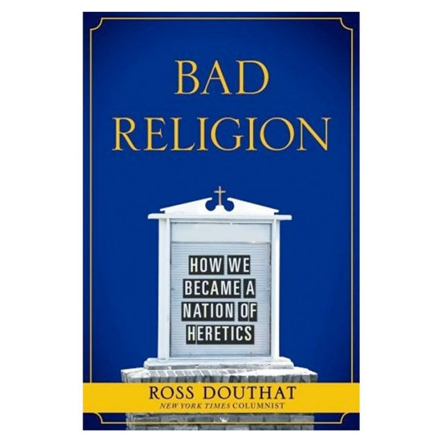 """Bad Religion"" by Ross Douthat"