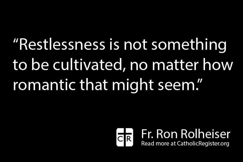 Restlessness is not worth cultivating