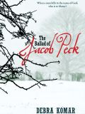 The Ballad of Jacob Peck by Debra Komar (Goose Lane Editions, 264 pages, $19.95).