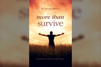 More than Survive — 112 pages, $14.99, with a foreword by Cardinal Thomas Collins — is published by Catholic Register Books.